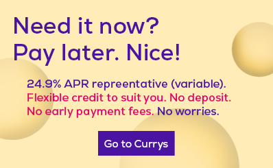 Need it now? Pay later at Currys